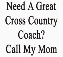 Need A Great Cross Country Coach? Call My Mom  by supernova23