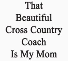 That Beautiful Cross Country Coach Is My Mom  by supernova23