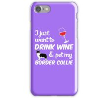 I Just Want To Drink Wine & Pet My Border Collie Funny Dog Lover  iPhone Case/Skin