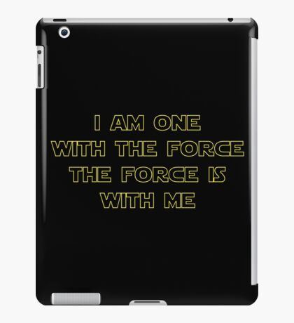 I Am One With The Force - The Force Is With Me II iPad Case/Skin