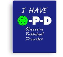 I Have O-P-D Obsessive Pickleball Disorder Canvas Print