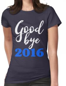 Goodbye 2016 Blue - Happy New Year - Worst Year Ever Womens Fitted T-Shirt