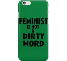 FEMINIST IS NOT A DIRTY WORD iPhone Case/Skin