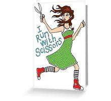 I Run With Scissors Greeting Card