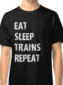 Eat Sleep Trains Repeat T-Shirt Gift For Hobby Team College Cute Funny Gift Player Engineer T Shirt Tee  Classic T-Shirt