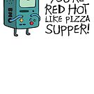 You're red hot like pizza supper by Karl Whitney