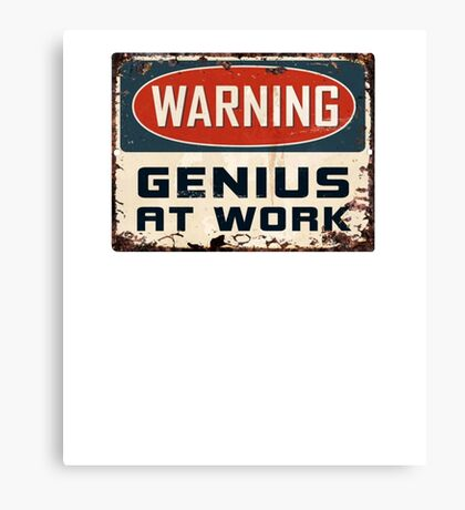 Warning Genius at Work Vintage Old Rusted Sign T-shirt Canvas Print