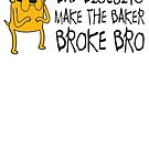 Bad biscuits make the biscuits broke bro by Karl Whitney
