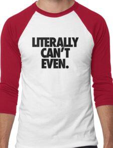 LITERALLY CAN'T EVEN Men's Baseball ¾ T-Shirt