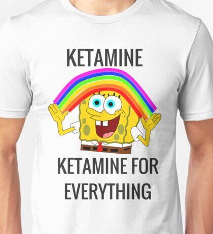 Ketamine, Ketamine for everything! Unisex T-Shirt