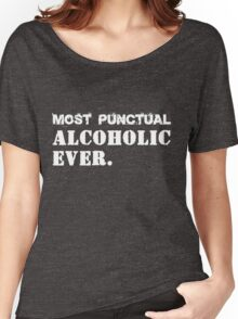 Most Punctual Alcoholic Ever. Funny Saying Women's Relaxed Fit T-Shirt