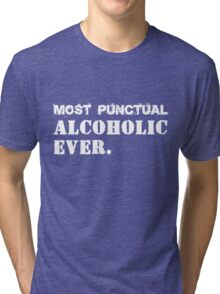 Most Punctual Alcoholic Ever. Funny Saying Tri-blend T-Shirt