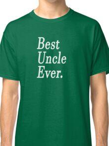 Best Uncle Ever. Classic T-Shirt