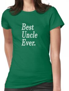 Best Uncle Ever. Womens Fitted T-Shirt