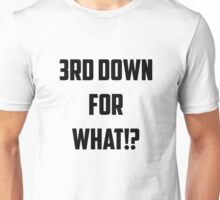 Third Down For What Unisex T-Shirt