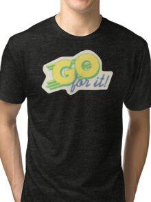 Go For It Tri-blend T-Shirt