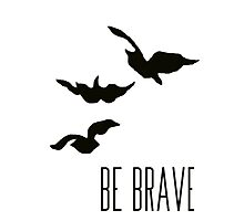 Divergent - 'Be Brave' Photographic Print