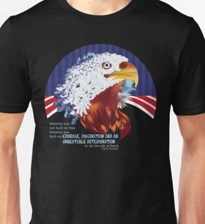 America was not built on fear, America was built on courage, on imagination and an unbeatable determination to do the job at hand, Harry Truman Unisex T-Shirt