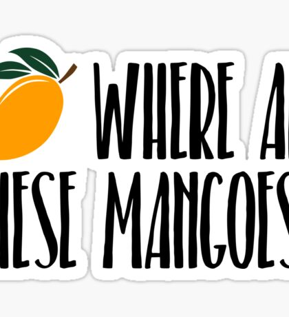 Where Are These Mangoes? Sticker