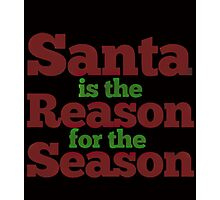 santa is the reason for the season Photographic Print