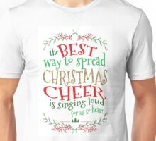 Best Way to Spread Christmas Cheer is singing loud for all to hear Unisex T-Shirt