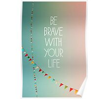 Be Brave With Your Life  Poster