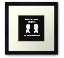 I only care about Sherlock... and maybe like 3 people Framed Print