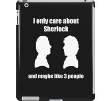 I only care about Sherlock... and maybe like 3 people iPad Case/Skin