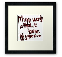 There was a Hole here, it's gone now [letters] Framed Print