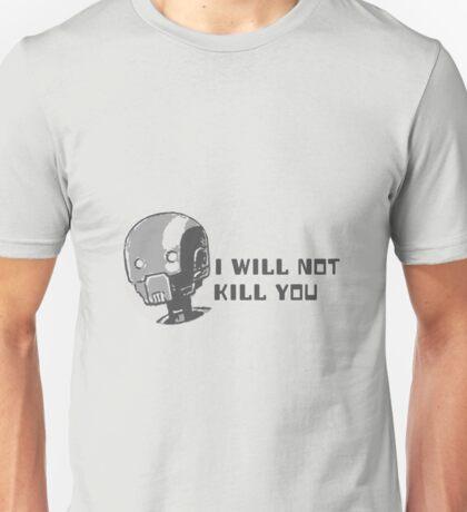 I will not kill you - k2so Unisex T-Shirt