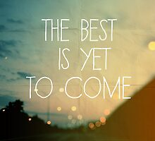 The Best Is Yet To Come by ALICIABOCK