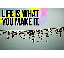 LIFE IS WHAT YOU MAKE IT Photographic Print