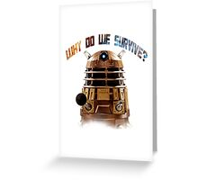 Why do we survive? Greeting Card