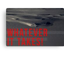 WHATEVER IT TAKES! Canvas Print