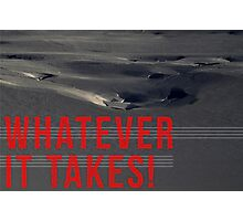 WHATEVER IT TAKES! Photographic Print