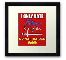 I only date Princes, Knights and Super Heroes Framed Print