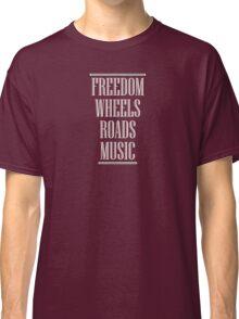 Freedom Wheels Roads Music (white) Classic T-Shirt
