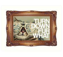 Turn Down Fur What Art Print