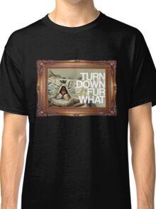 Turn Down Fur What Classic T-Shirt