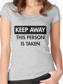 Keep Away: This Person is Taken Women's Fitted Scoop T-Shirt