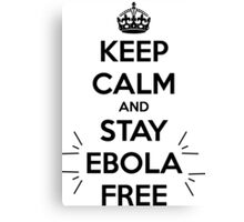 Keep Calm and Stay Ebola Free Canvas Print