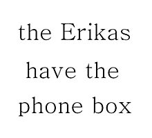 The Erikas have the Phone Box Photographic Print