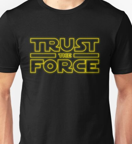 Trust the force Unisex T-Shirt