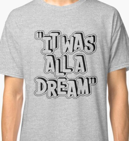 NOTORIOUS B.I.G. IT WAS ALL A DREAM LYRICAL GRAFFITI GRAPHIC T SHIRT Classic T-Shirt