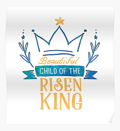 Beautiful Child of the Risen King Poster