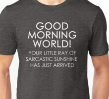 Funny Sarcastic Humor Good Morning Sunshine Unisex T-Shirt
