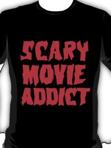SCARY MOVIE ADDICT T-Shirt