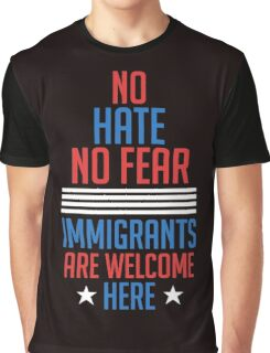 No Hate no Fear Immigrants are Welcome Here Presidential Election Graphic T-Shirt