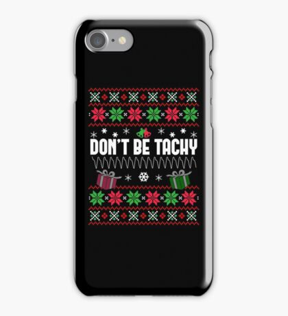 Don't Be Tachy Funny Ugly Christmas Sweater Gift T-Shirt iPhone Case/Skin