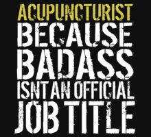 Funny 'ACUPUNCTURIST Because Badass Isn't an official Job Title' T-Shirt by Albany Retro